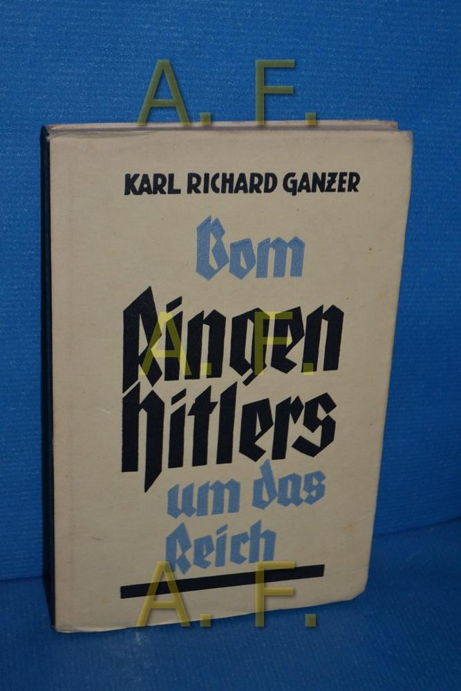 Vom Ringen Hitlers um das Reich 1924-1933: Ganzer, Karl Richard: