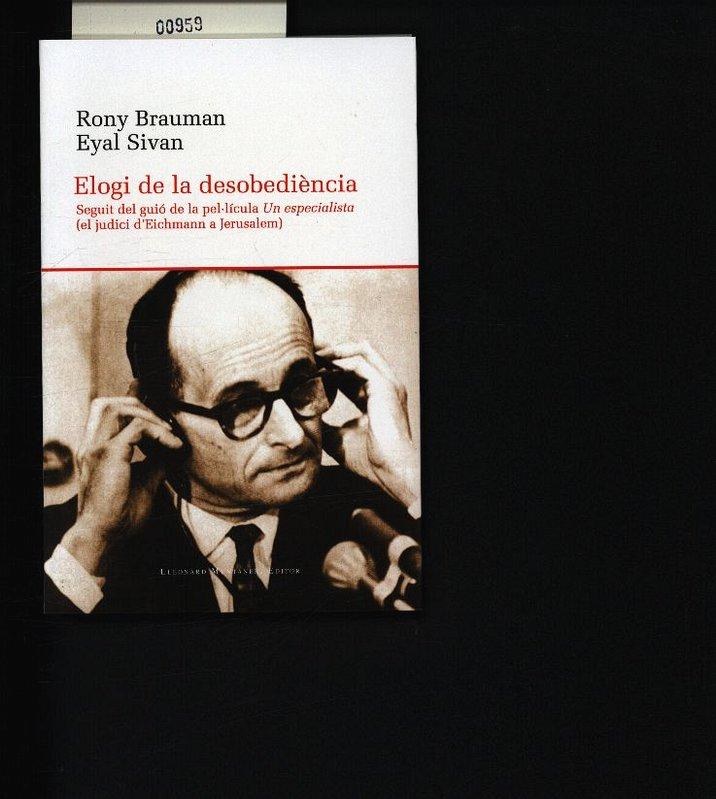 Elogi de la desobediència. Seguit del guió de la pel lícula Un especialista (el judici d'Eichmann a Jerusalem). - Brauman, Rony