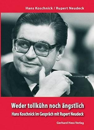 Weder tollkühn noch ängstlich. Hans Koschnick im Gespräch mit Rupert Neudeck - Koschnick, Hans/ Neudeck, Rupert