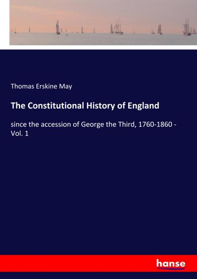 The Constitutional History of England : since: Thomas Erskine May