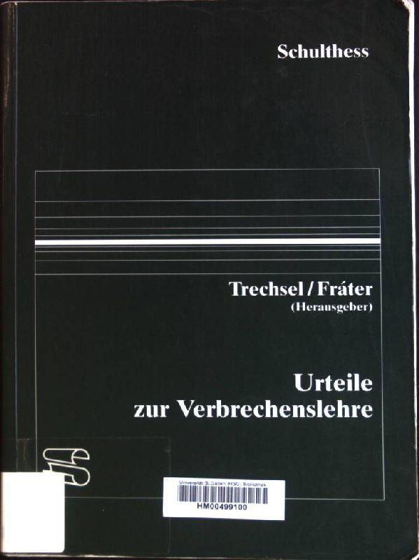 Urteile zur Verbrechenslehre.: Trechsel, Stefan: