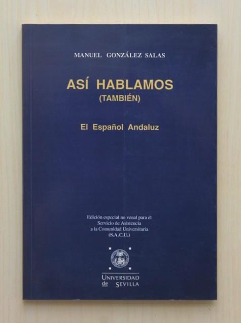 ASI HABLAMOS (TAMBIÉN). EL ESPAÑOL ANDALUZ - GONZALEZ SALAS, Manuel