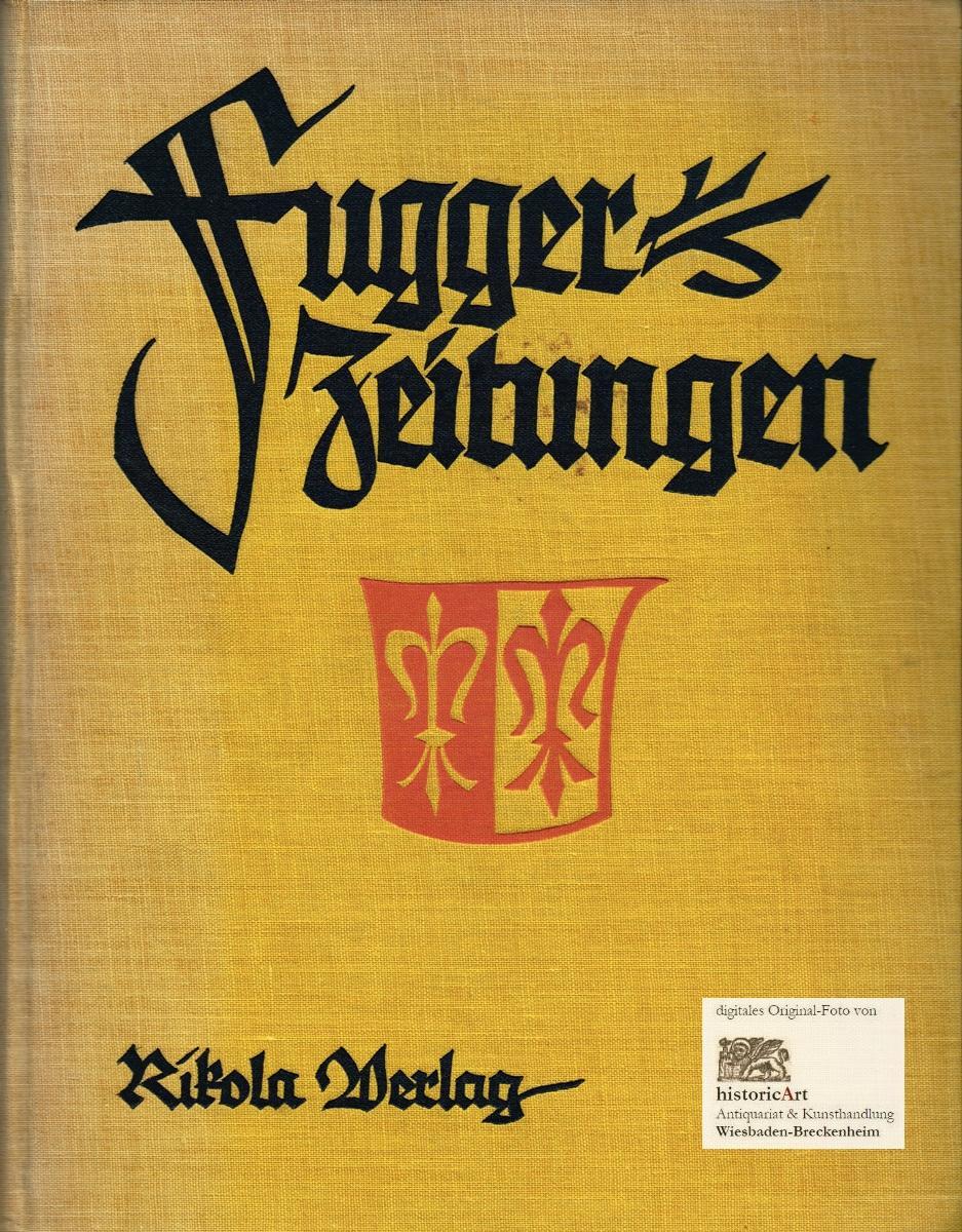 Fugger=Zeitungen. Ungedruckte Briefe an das Haus Fugger: Victor Klarwill (Hrsg.)