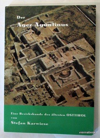 Der Ager Aguntinus Eine Bezirkskunde des ältesten: Karwiese, Stefan ;