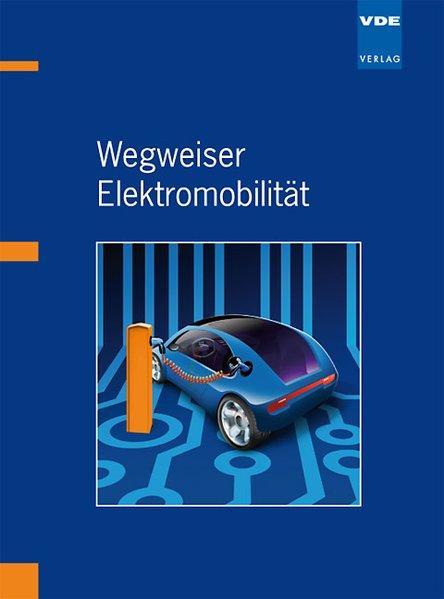 Wegweiser Elektromobilität - Becks, Th, R De Doncker L Karg u. a.,