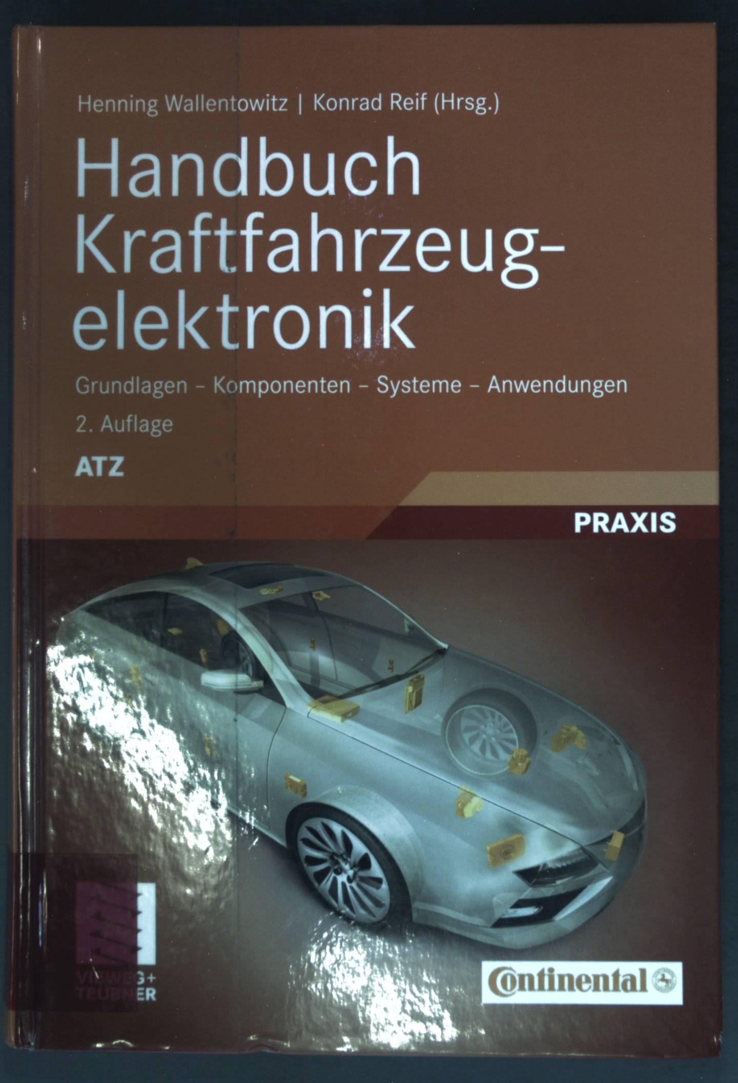Handbuch Kraftfahrzeugelektronik : Grundlagen ; Komponenten ; Systeme ; Anwendungen ; Praxis; ATZ-MTZ Fachbuch - Wallentowitz, Henning und Konrad Reif
