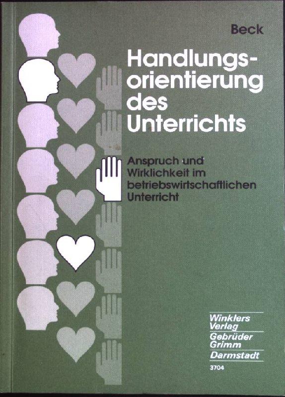 Handlungsorientierung des Unterrichts: Anspruch und Wirklichkeit im: Beck, Herbert: