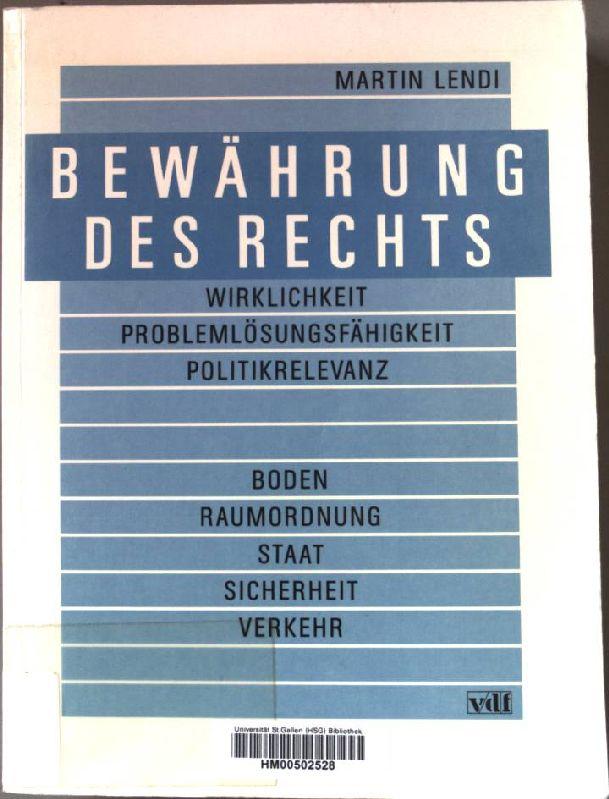 Bewährung des Rechts : Wirklichkeit, Problemlösungsfähigkeit, Politikrelevanz.: Lendi, Martin: