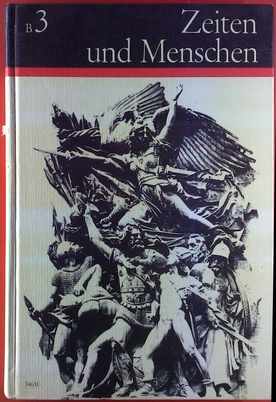 Zeiten und Menschen. Geschichtliches Unterrichtswerk, Ausgabe B / Band 3. - Robert Hermann Tenbrock, Kurt Kluxen
