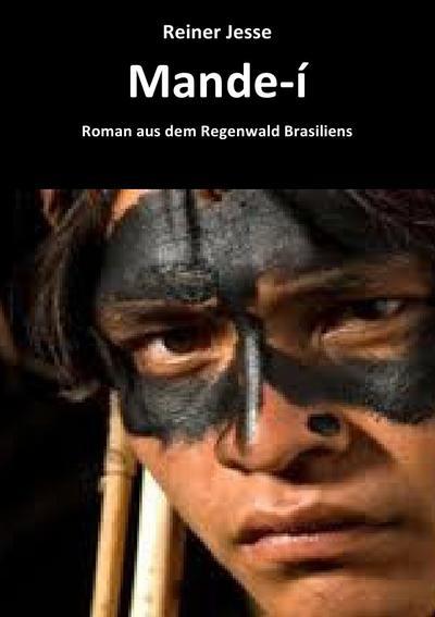 MANDE-Í ROMAN AUS DEM REGENWALD BRASILIENS: Reiner Jesse