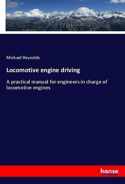Locomotive engine driving : A practical manual: Michael Reynolds