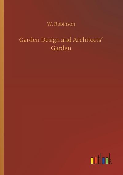 Garden Design and Architects Garden: W. Robinson