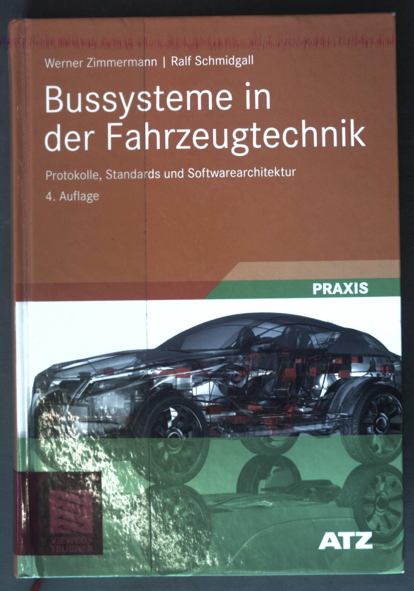 Bussysteme in der Fahrzeugtechnik : Protokolle, Standards und Softwarearchitektur ; ATZ-MTZ-Fachbuch; Praxis - Zimmermann, Werner und Christian Schmidgall
