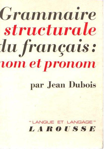 Grammaire strcturale du français: nom et pronom: Dubois, Jean