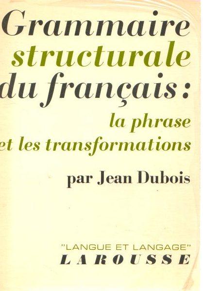 Grammaire structurale du français: la phrase et: Dubois, Jean