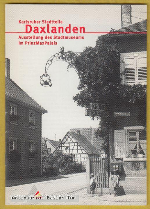 Karlsruher Stadtteile: Daxlanden. Ausstellung des Stadtmuseums im: Stadt Karlsruhe (Hrsg.):