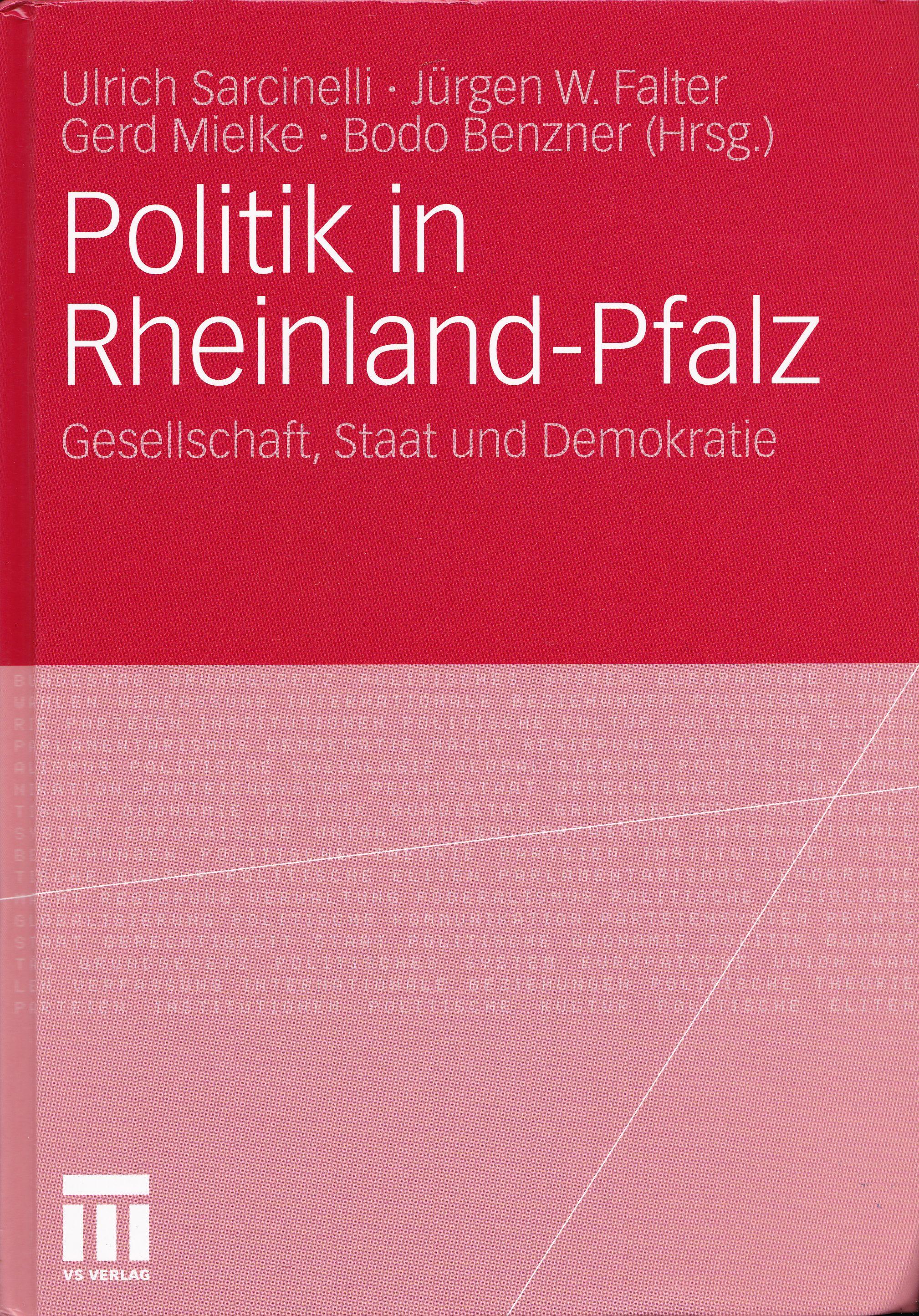 Politik in Rheinland-Pfalz. Gesellschaft, Staat und Demokratie. - Sarcinelli, Ulrich / Falter, Jürgen W. / Mielke, Gerd / Benzner, Bodo (Hrsg.)