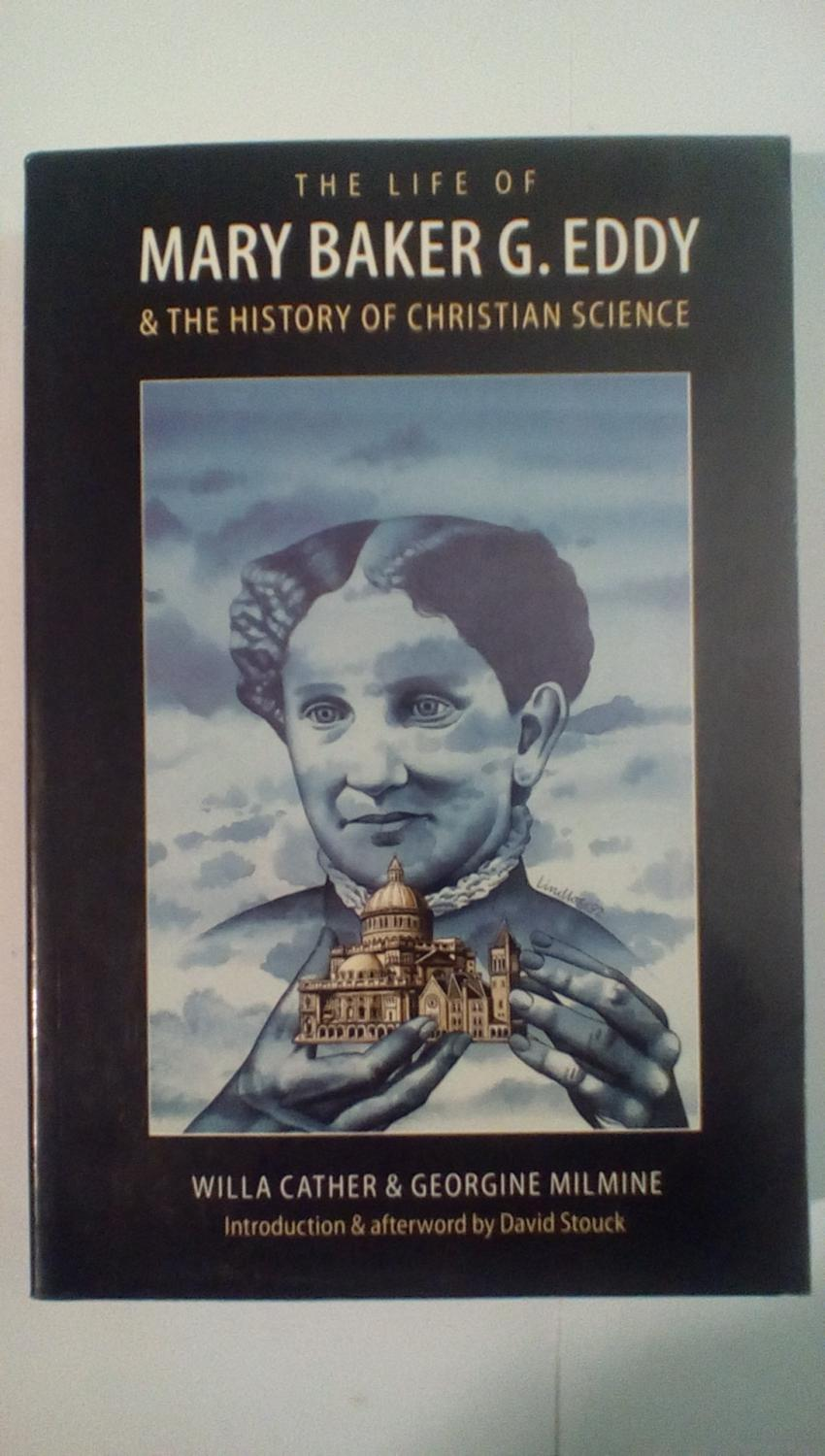 The Life of Mary Baker G. Eddy and the History of Christian Science - Cather, Willa; Milmine, Georgine