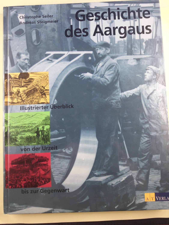 Geschichte des Aargaus : illustrierter Überblick von: Seiler, Christophe (Verfasser)