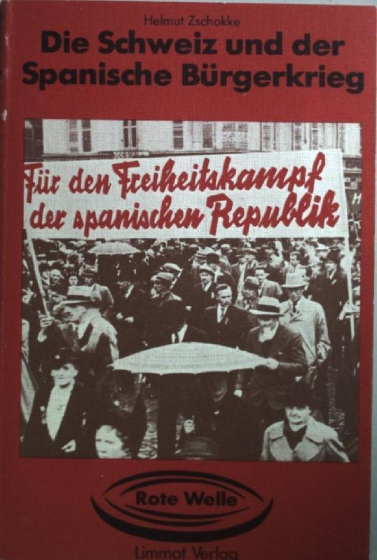 Die Schweiz und der spanische Bürgerkrieg. Rote Welle ; 3 - Zschokke, Helmut