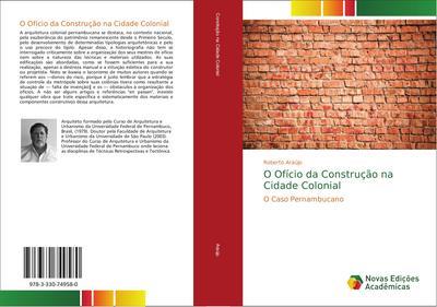 O Ofício da Construção na Cidade Colonial : O Caso Pernambucano - Roberto Araújo