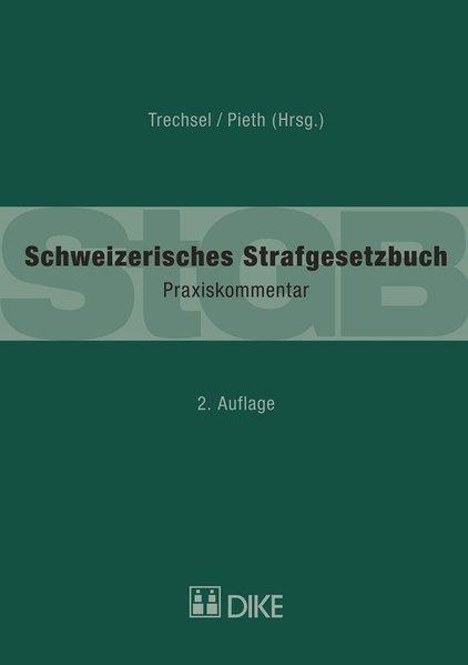 Schweizerisches Strafgesetzbuch (StGB): Praxiskommentar: Trechsel, Stefan und