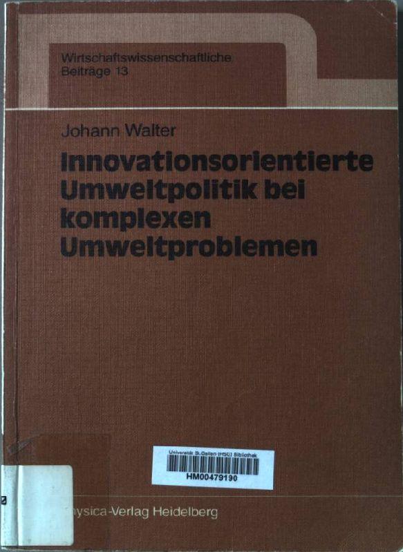 Innovationsorientierte Umweltpolitik bei komplexen Umweltproblemen. Wirtschaftswissenschaftliche Beiträge: Walter, Johann: