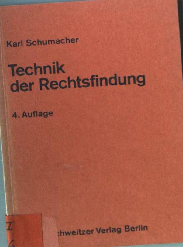 Technik der Rechtsfindung : ein Leitfaden.: Schumacher, Karl: