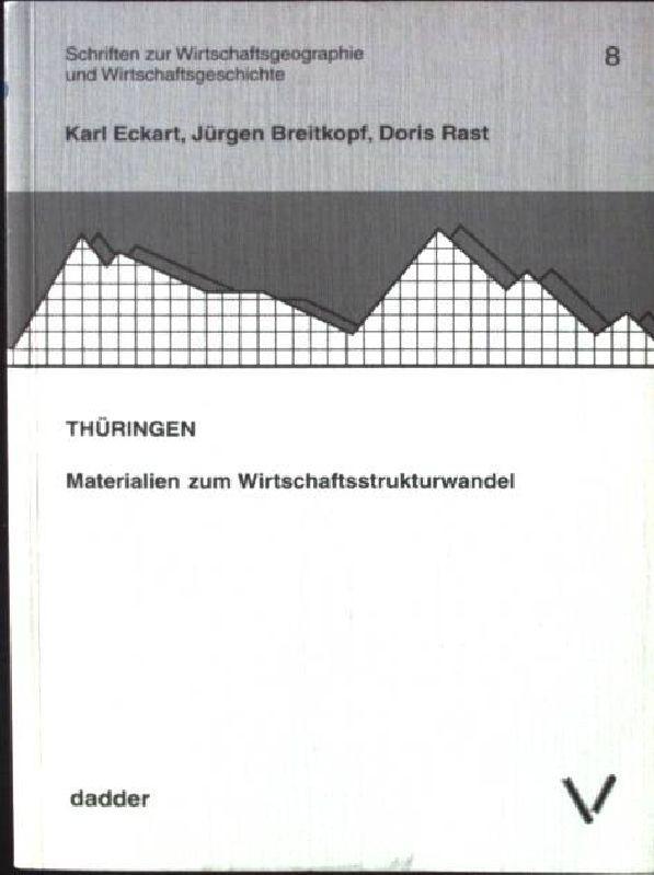 Thüringen : Materialien zum Wirtschaftsstrukturwandel. Schriften zur Wirtschaftsgeographie und Wirtschaftsgeschichte ; 8 - Eckart, Karl, Jürgen Breitkopf und Doris Rast