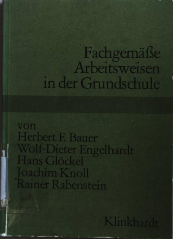 Fachgemässe Arbeitsweisen in der Grundschule.: Bauer, Herbert F.: