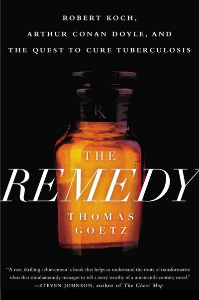 The Remedy: Robert Koch, Arthur Conan Doyle,: Thomas Goetz