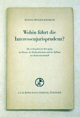 Wohin führt die Interessenjurisprudenz?. Eine rechtspolitische Bewegung: Müller-Erzbach, Rudolf