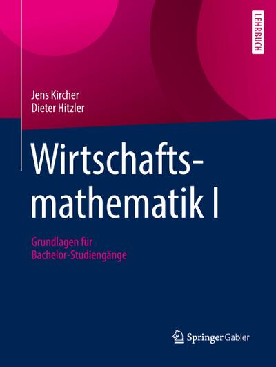 Wirtschaftsmathematik : Grundlagen für Bachelor-Studiengänge - Jens Kircher
