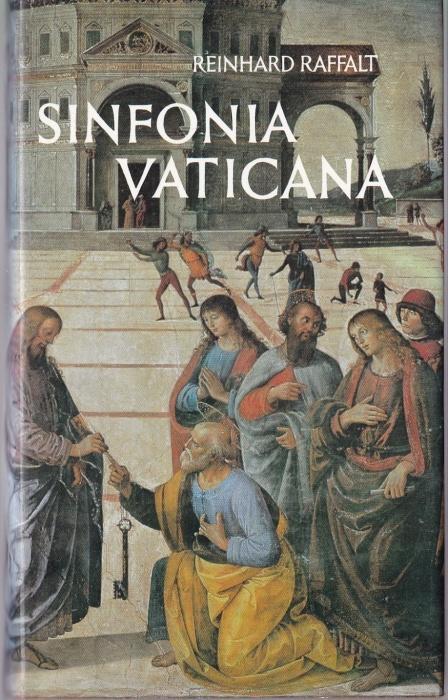 Sinfonia Vaticana. Ein Führer durch die Päpstlichen: Raffalt, Reinhard