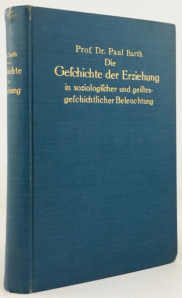 Die Geschichte der Erziehung in soziologischer und: Barth, Paul :
