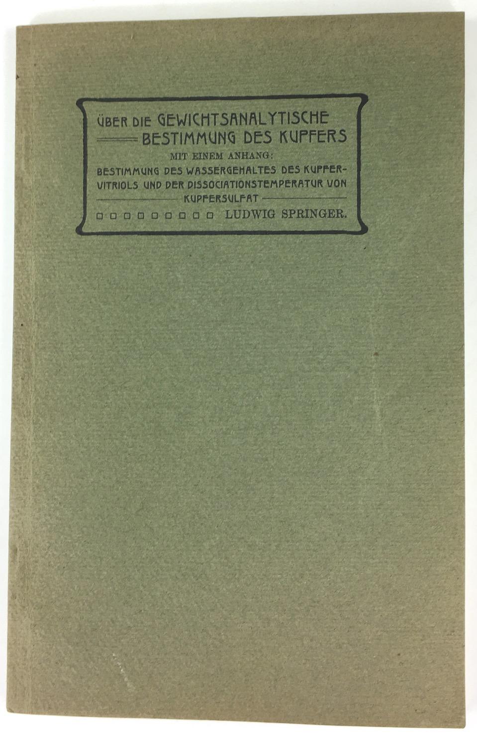 Ueber die Gewichtsanalytische Bestimmung des Kupfers. Mit: Springer, Ludwig :