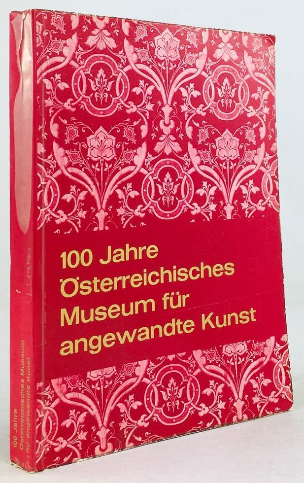 100 Jahre Österreichisches Museum für Angewandte Kunst.: Verein der Museumsfreunde