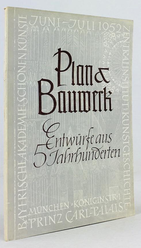 Plan und Bauwerk. Entwürfe aus fünf Jahrhunderten.: Bayerische Akademie der