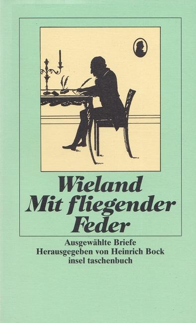 Mit fliegender Feder. Ausgewählte Briefe. / Insel-Taschenbuch: Wieland, Christoph Martin: