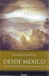 Desde México: Apuntes de viaje de los años 1874-1875 - Ratzel, Friedrich
