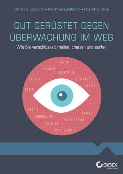 Gut gerüstet gegen Überwachung im Web -: Christina Czeschik, Johanna,