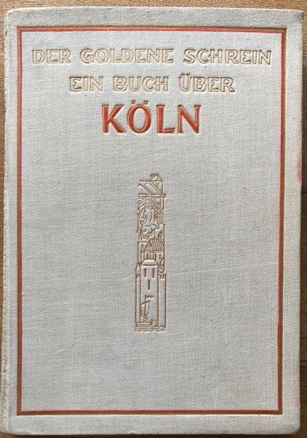 Der Goldene Schrein. Ein Buch über Köln.: Witte, Fritz.