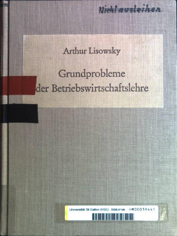 Grundprobleme der Betriebswirtschaftslehre: Ausgewählte Schriften.: Lisowsky, Arthur: