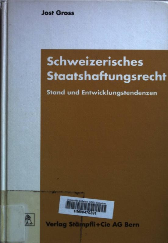 Schweizerisches Staatshaftungsrecht: Stand und Entwicklungstendenzen.: Gross, Jost: