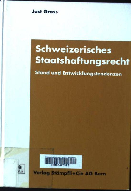 Schweizerisches Staatshaftungsrecht : Stand und Entwicklungstendenzen.: Gross, Jost: