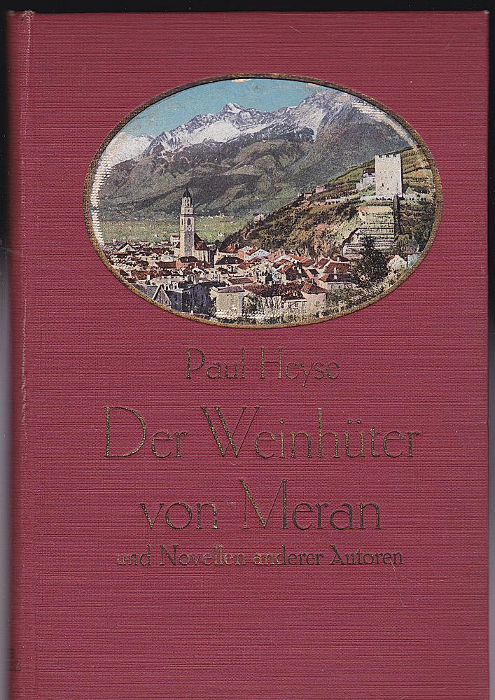 Die Weinhüter von Meran und Novellen anderer: Heyse, Paul