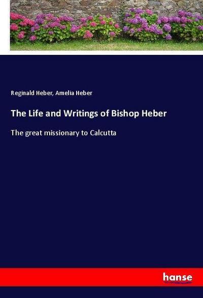The Life and Writings of Bishop Heber: Reginald Heber