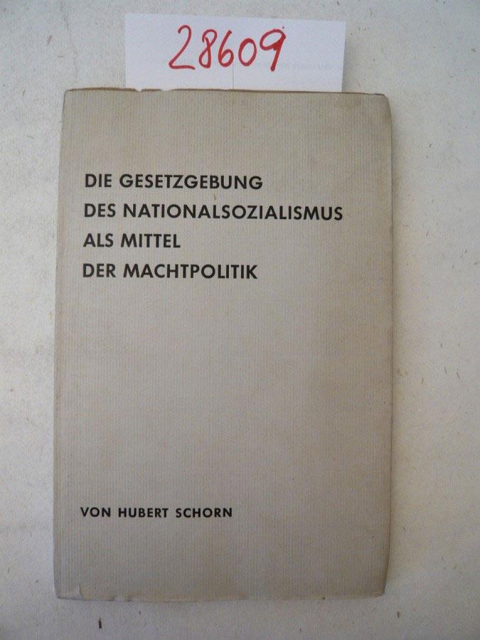 Die Gesetzgebung des Nationalsozialismus als Mittel der: Hubert Schorn: