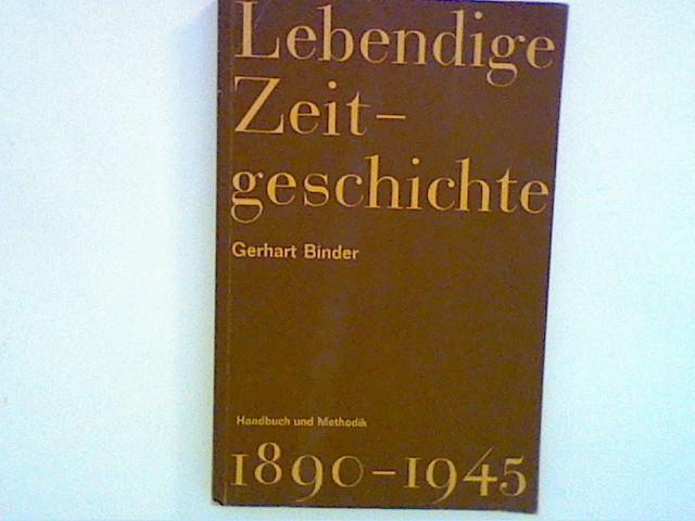 Lebendige Zeitgeschichte 1890-1945: Binder, Gerhart: