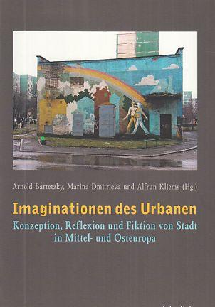 Imaginationen des Urbanen : Konzeption, Reflexion und: Bartetzky, Arnold (Hrsg.):